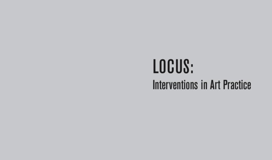 Locus: Interventions in Art Practice